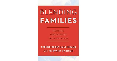 Blending Families : Merging Households With Kids 8-18 (Hardcover) (Trevor Crow Mullineaux) - image 1 of 1
