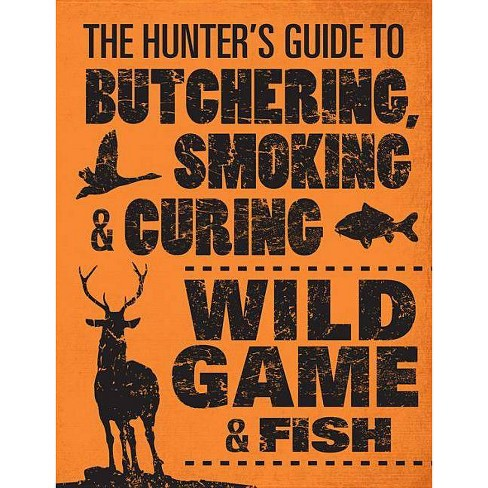 The Hunter's Guide to Butchering, Smoking, and Curing Wild Game & Fish - by  Philip Hasheider - image 1 of 1