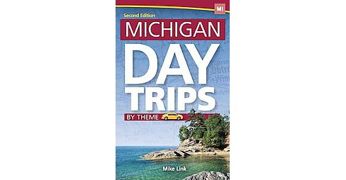 Michigan Day Trips by Theme (Paperback) (Mike Link) - image 1 of 1