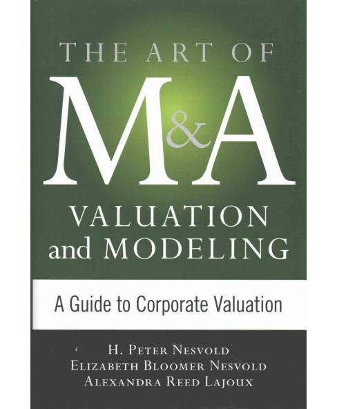 Art of M&A Valuation and Modeling : A Guide to Corporate Valuation (Hardcover) (H. Peter Nesvold) - image 1 of 1