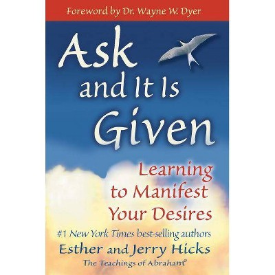 Ask and It Is Given - by  Esther Hicks & Jerry Hicks (Paperback)