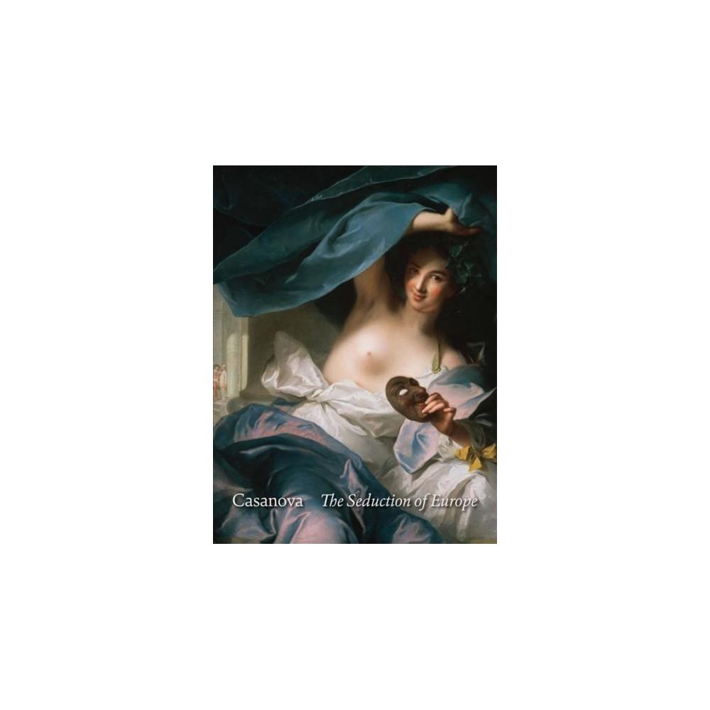 Casanova : The Seduction of Europe (Hardcover) (Thomas Michie & Meredith Chilton)
