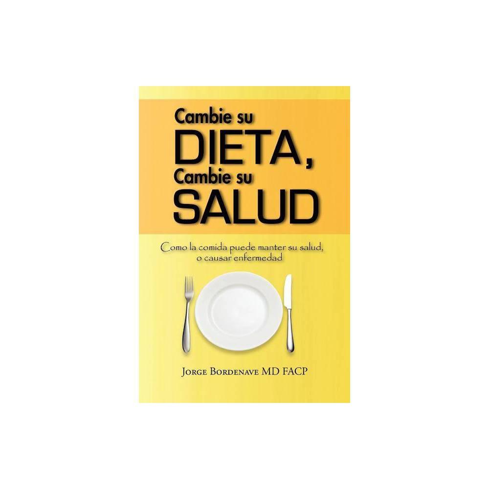 Cambie Su Dieta Cambie Su Salud By Jorge Bordenave Md Facp Paperback