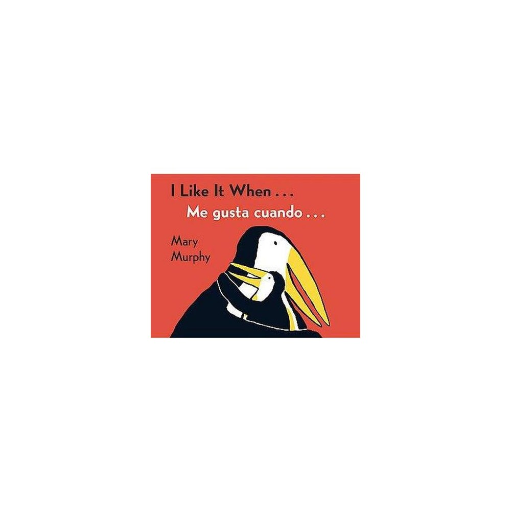 I Like It When / Me Gusta Cuando (Bilingual) (Board) by Mary Murphy
