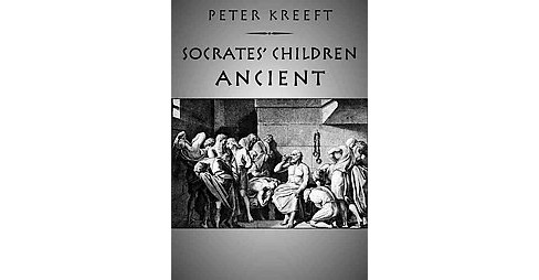 Socrates' Children: Ancient : The 100 Greatest Philosophers -  by Peter Kreeft (Paperback) - image 1 of 1