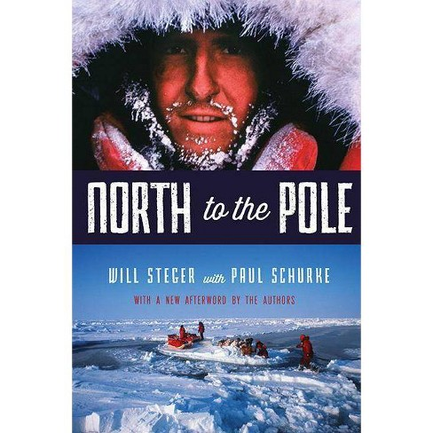 North to the Pole - by  Will Steger & Paul Schurke (Paperback) - image 1 of 1