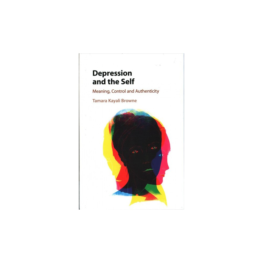 Depression and the Self : Meaning, Control and Authenticity (Hardcover) (Tamara Kayali Browne)