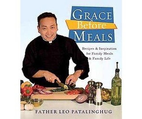 Grace Before Meals : Recipes and Inspiration for Family Meals and Family Life (Original) (Paperback) - image 1 of 1