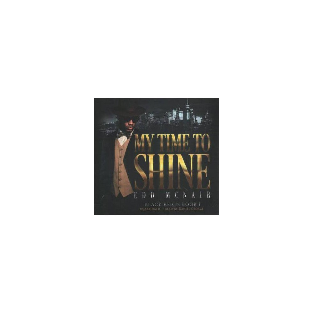 My Time to Shine : Library Edition - Unabridged (Black Reign) by Edd McNair (CD/Spoken Word)