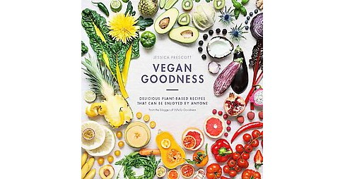 Vegan Goodness : Delicious Plant-Based Recipes That Can Be Enjoyed Everyday (Hardcover) (Jessica - image 1 of 1