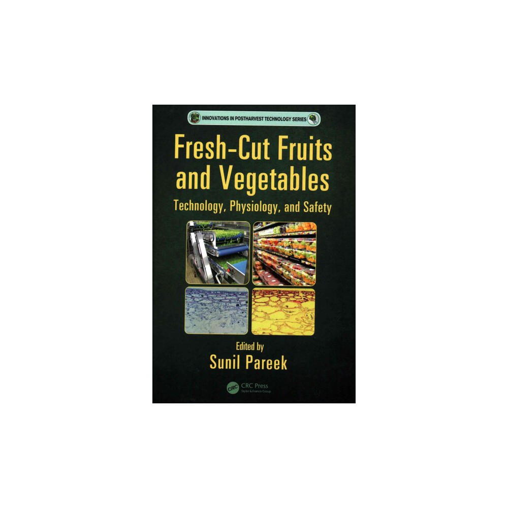Fresh-Cut Fruits and Vegetables : Technology, Physiology, and Safety (Hardcover) (Sunil (Edt) Pareek)