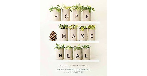 Hope, Make, Heal : 20 Crafts to Mend the Heart (Paperback) (Maya Pagan Donenfeld) - image 1 of 1