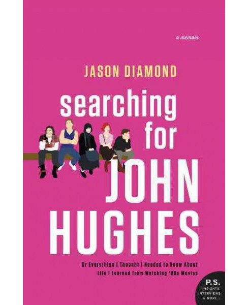 Searching for John Hughes : Or Everything I Thought I Needed to Know About Life I Learned from Watching - image 1 of 1