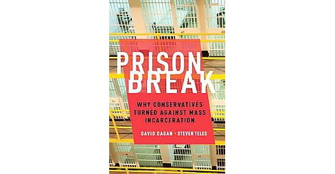 Prison Break : Why Conservatives Turned Against Mass Incarceration (Hardcover) (David Dagan & Steven M. - image 1 of 1