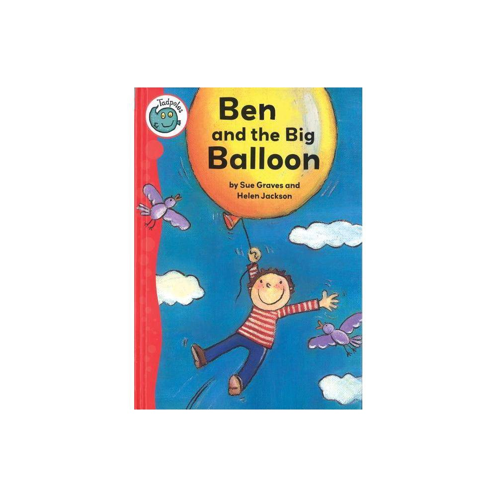Ben And The Big Balloon Tadpoles By Sue Graves Paperback