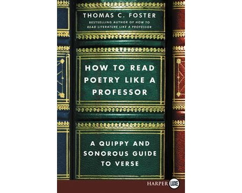 How to Read Poetry Like a Professor : A Quippy and Sonorous Guide to Verse -  Large Print (Paperback) - image 1 of 1