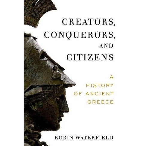 Creators, Conquerors, and Citizens - by  Robin Waterfield (Paperback) - image 1 of 1