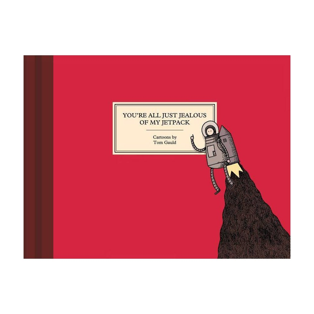 You're All Just Jealous of My Jetpack - by Tom Gauld (Hardcover) was $19.99 now $13.49 (33.0% off)