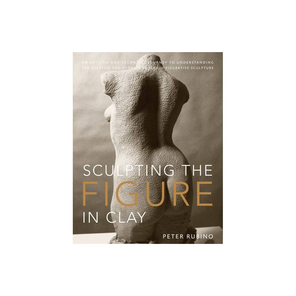 Sculpting The Figure In Clay By Peter Rubino Paperback