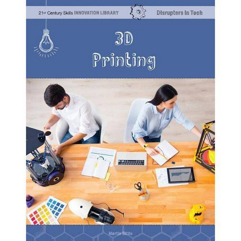 3D Printing - (21st Century Skills Innovation Library: Disruptors in Tech) by  Martin Gitlin (Paperback) - image 1 of 1