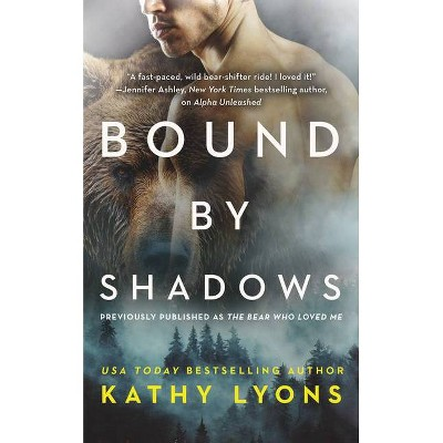 Bound by Shadows (Previously Published as the Bear Who Loved Me) - (Grizzlies Gone Wild) by  Kathy Lyons (Paperback)