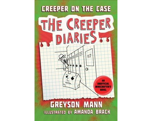Creeper on the Case -  (Unofficial Minecrafters Creeper Diaries) by Greyson Mann (Hardcover) - image 1 of 1