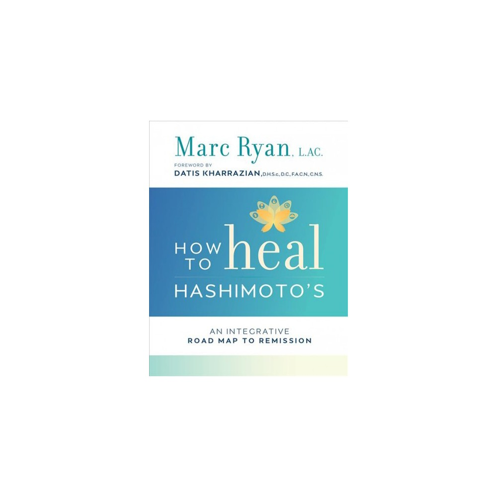 How to Heal Hashimoto's : An Intergrative Road Map to Remission (Paperback) (Marc Ryan)