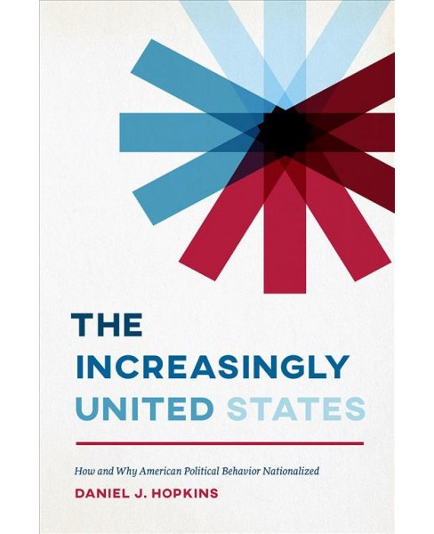 Increasingly United States : How and Why American Political Behavior Nationalized -  (Paperback) - image 1 of 1