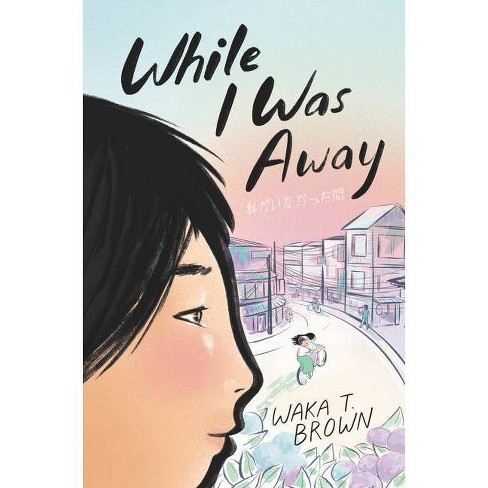 While I Was Away - by  Waka T Brown (Hardcover) - image 1 of 1