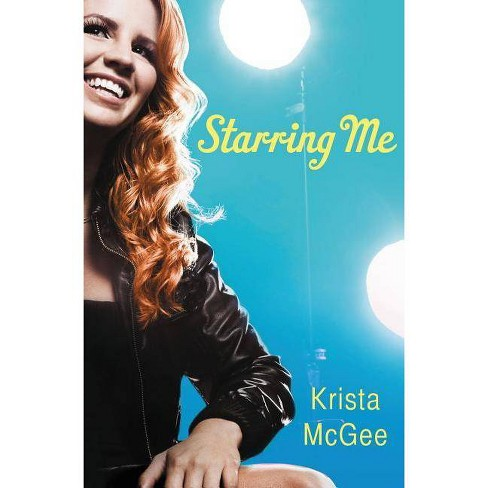 Starring Me - by  Krista McGee (Paperback) - image 1 of 1
