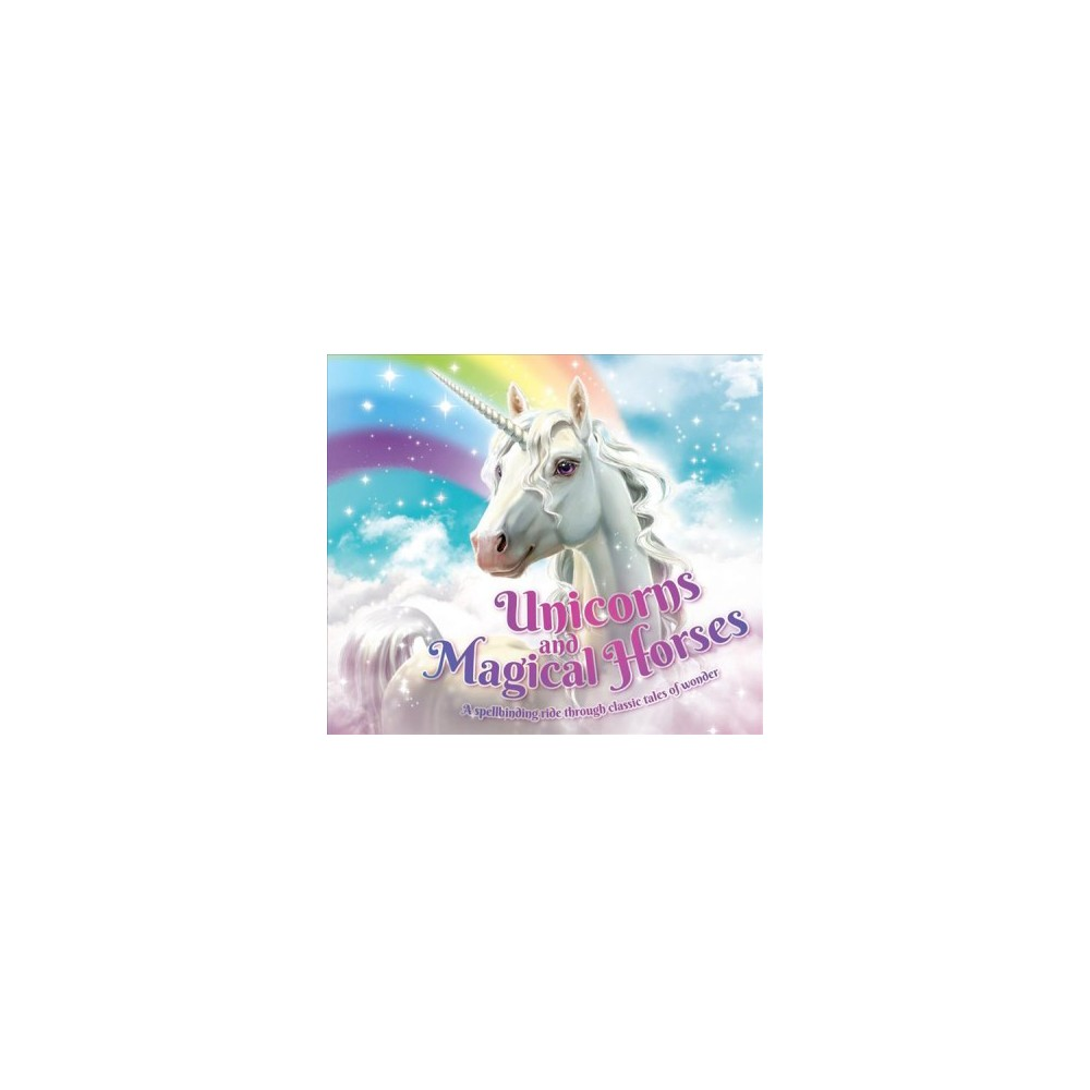 Unicorns and Magical Horses : A Spellbinding Ride Through Classic Tales of Wonder - (Paperback)