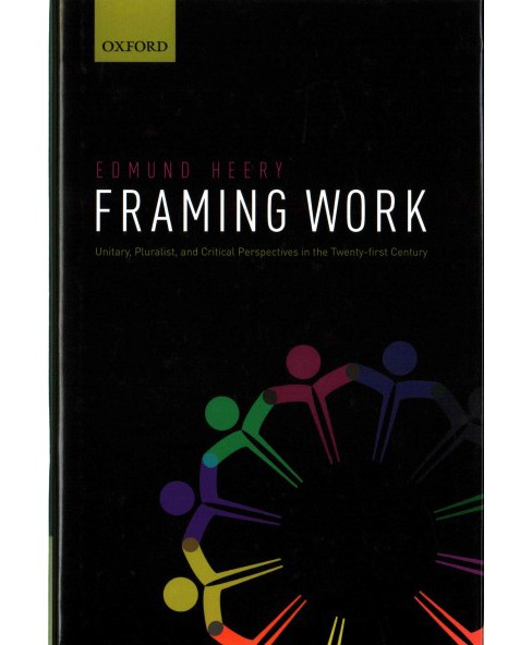 Framing Work : Unitary, Pluralist, and Critical Perspectives in the Twenty-first Century (Hardcover) - image 1 of 1