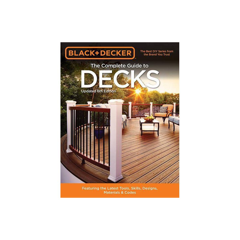 Black Decker The Complete Guide To Decks 6th Edition Black Decker Complete Guide To Paperback