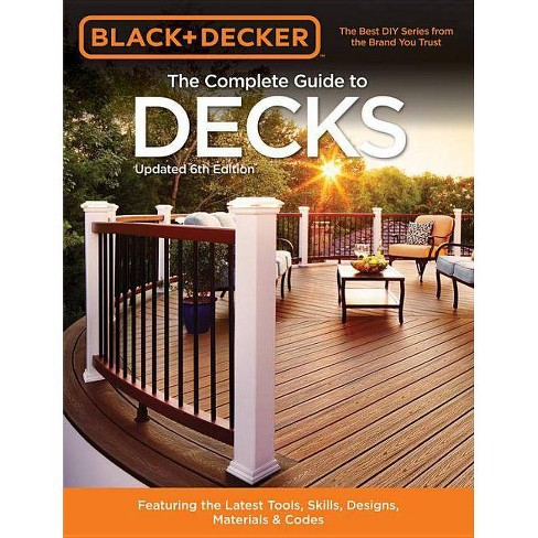 Black /& Decker The Complete Guide to Decks Updated 5th Edition Plan /& Build Your Dream Deck  Includes Complete Deck Plans