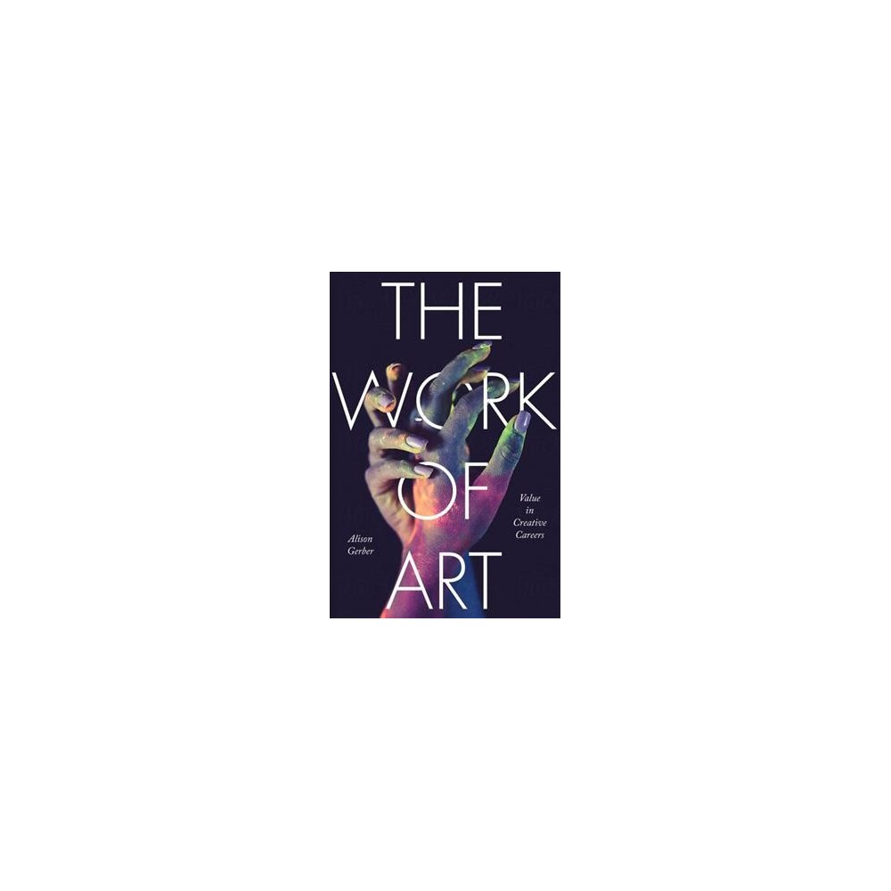 Work of Art : Value in Creative Careers - by Alison Gerber (Hardcover)