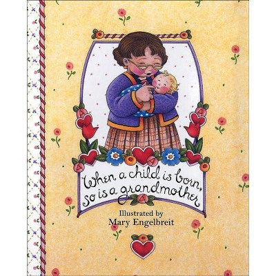 When a Child Is Born, So Is a Grandmother - (Main Street Editions Gift Books) by  Mary Engelbreit (Hardcover)