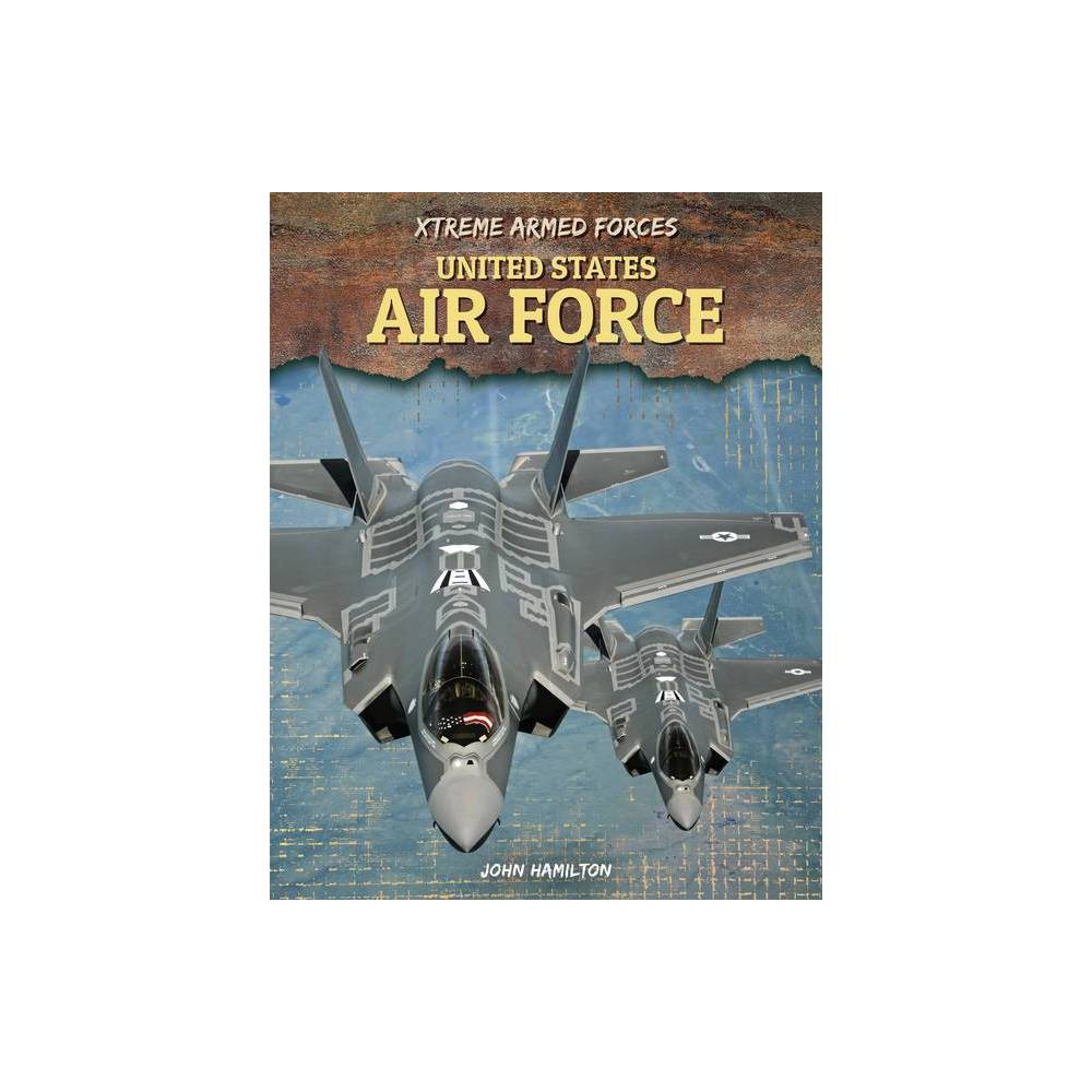 United States Air Force Xtreme Armed Forces By John Hamiltion Hardcover