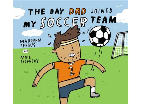 Day Dad Joined My Soccer Team -  by Maureen Fergus (Hardcover) - image 1 of 1