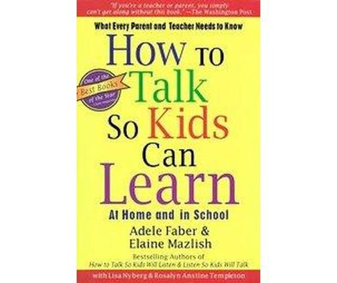 How to Talk So Kids Can Learn : What Every Parent and Teacher Needs to Know (Paperback) (Adele Faber & - image 1 of 1