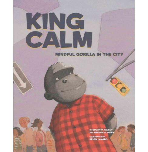 King Calm : Mindful Gorilla in the City (Hardcover) (Ph.d. Susan D. Sweet & Ph.D. Brenda S. Miles) - image 1 of 1