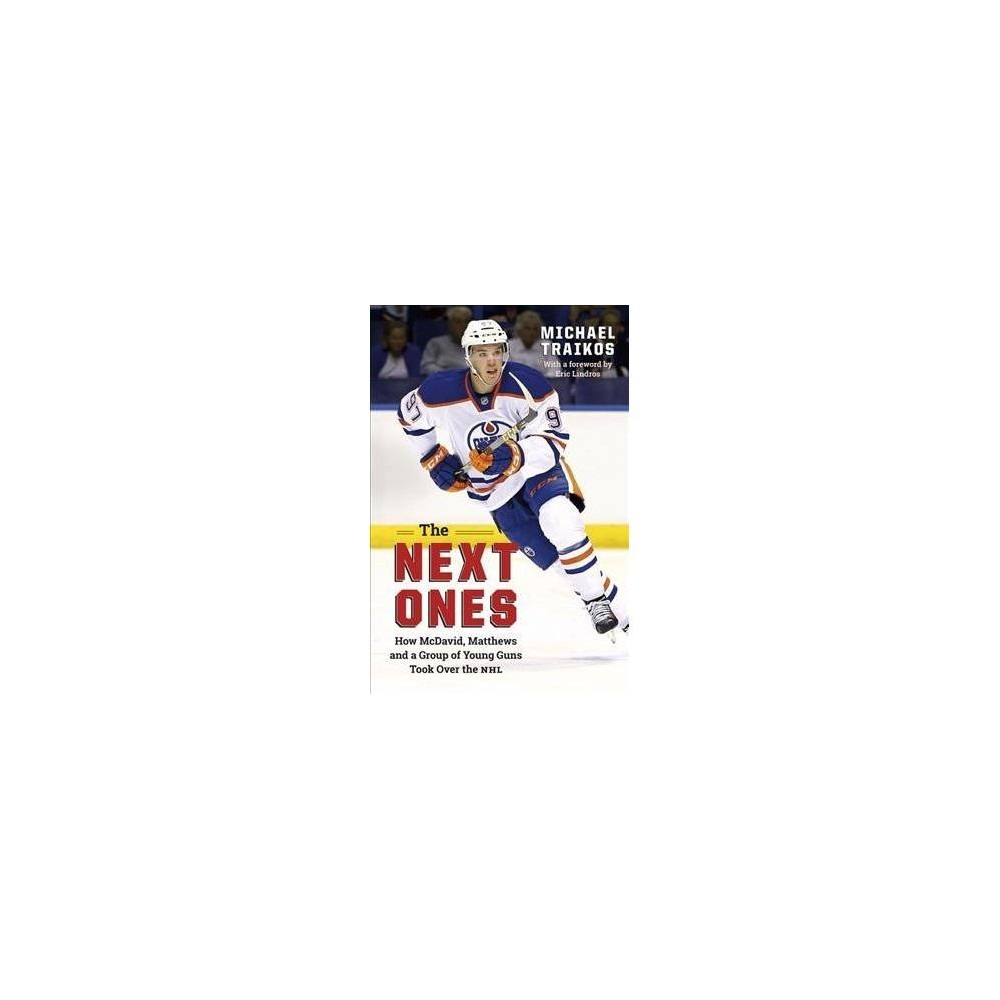 Next Ones : How McDavid, Matthews and a Group of Young Guns Took over the NHL - (Paperback)