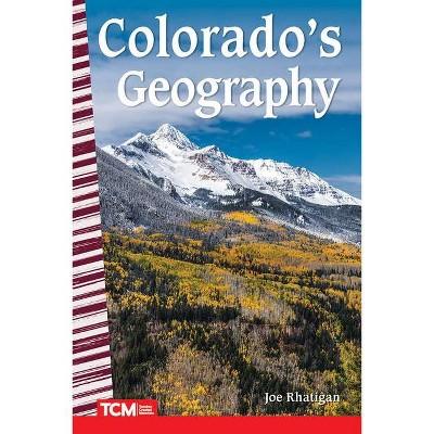Colorado's Geography - (Primary Source Readers) by  Joe Rhatigan (Paperback)