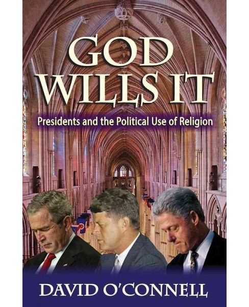 God Wills It : Presidents and the Political Use of Religion (Reprint) (Paperback) (David O'Connell) - image 1 of 1