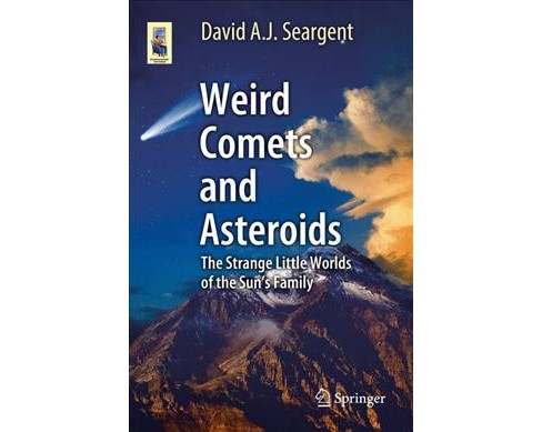 Weird Comets and Asteroids : The Strange Little Worlds of the Sun's Family (Paperback) (David A. J. - image 1 of 1