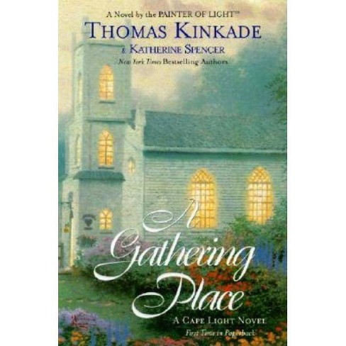 The Gathering Place - (Cape Light Novels) by Thomas Kinkade & Katherine  Spencer (Paperback)