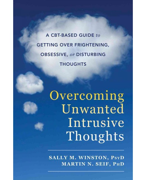 Overcoming Unwanted Intrusive Thoughts : A CBT-based Guide to Getting over Frightening, Obsessive, or - image 1 of 1