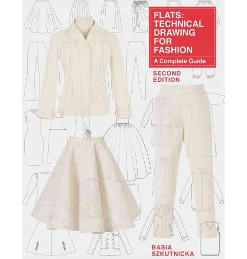 Flats : Technical Drawing for Fashion: A Complete Guide (Paperback) (Basia Szkutnicka) - image 1 of 1