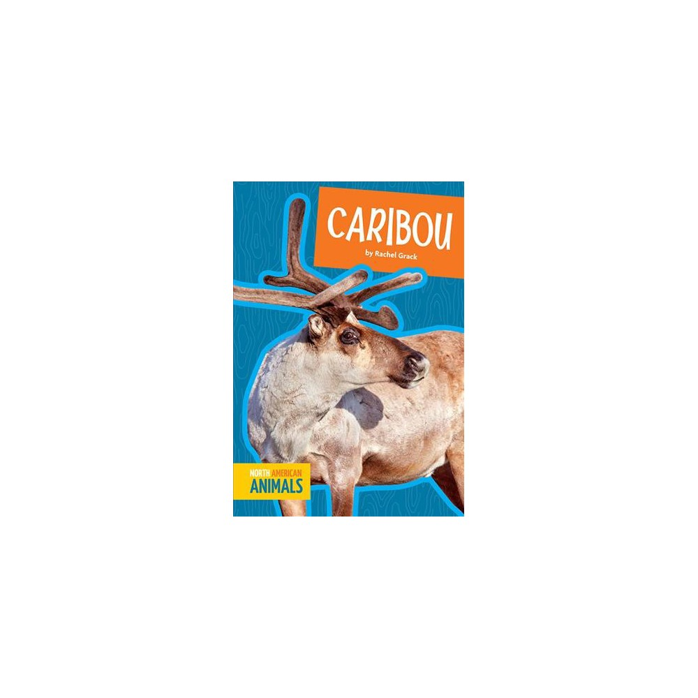 Caribou - (North American Animals) by Rachel Grack (Paperback)