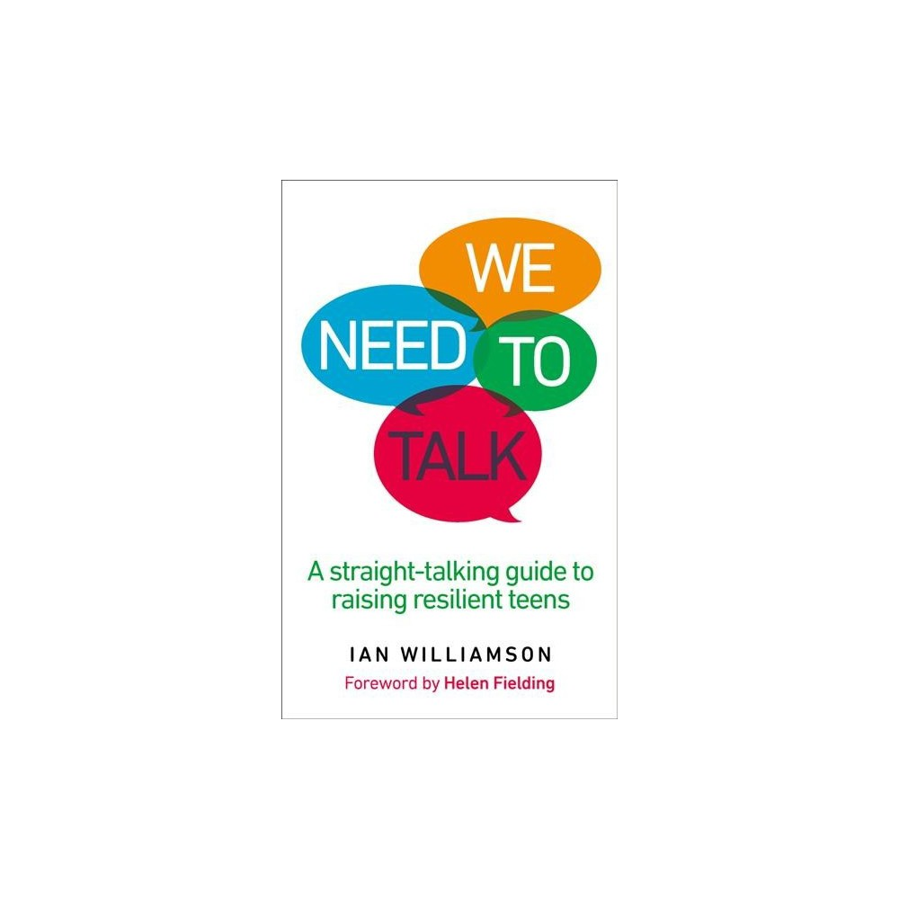 We Need to Talk : A Straight-talking Guide to Raising Resilient Teens - by Ian Williamson (Paperback)