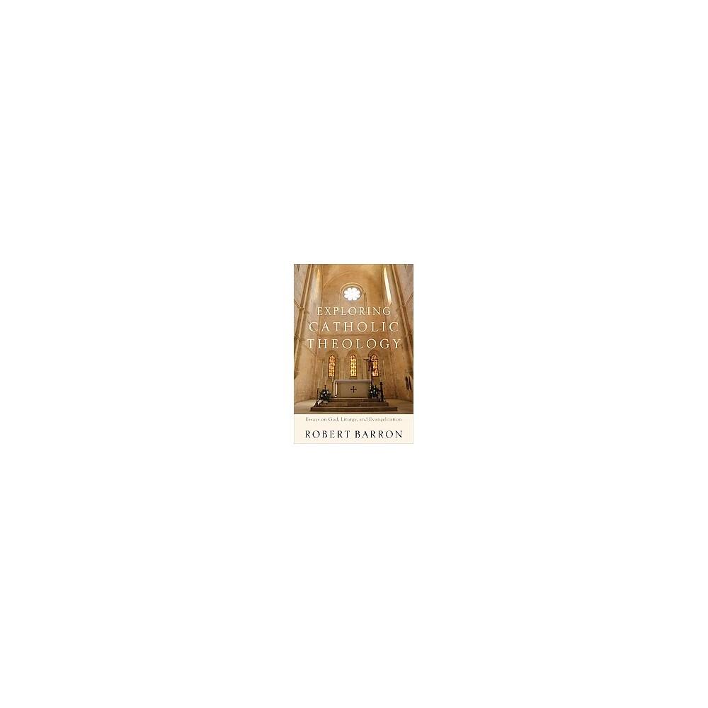 Exploring Catholic Theology : Essays on God, Liturgy, and Evangelization (Paperback) (Robert Barron)